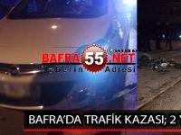 BAFRA'DA TRAFİK KAZASI; 2 YARALI