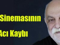 Türk Sinemasının Acı kaybı