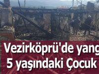 Vezirköprü'de yangında 5 yaşındaki Çocuk Öldü