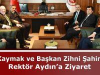 Vali Kaymak ve Başkan Zihni Şahin'den Rektör Aydın'a Ziyaret