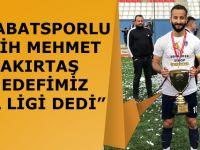 """BOYABATSPORLU FATİH MEHMET ÇAKIRTAŞ """"HEDEFİMİZ BAL LİGİ"""" DEDİ"""