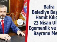Bafra Belediye Başkanı Hamit Kılıç'ın  23 Nisan Ulusal Egemenlik ve Çocuk Bayramı Mesajı