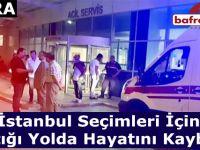 İstanbul Seçimleri İçin Çıktığı Yolda Hayatını Kaybetti