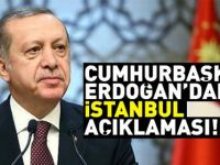 Cumhurbaşkanı Erdoğan'dan İstanbul Açıklaması